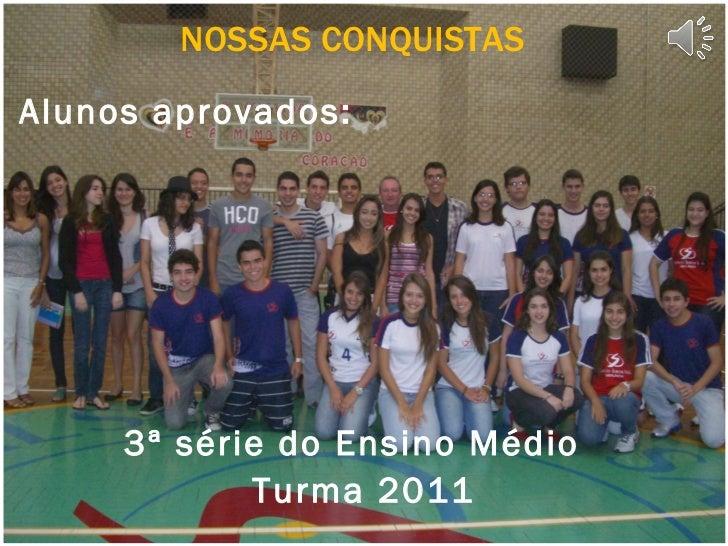 NOSSAS CONQUISTASAlunos aprovados:     3ª série do Ensino Médio            Turma 2011