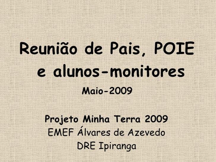 Projeto Minha Terra 2009 EMEF Álvares de Azevedo DRE Ipiranga <ul><li>Reunião de Pais, POIE e alunos-monitores </li></ul><...