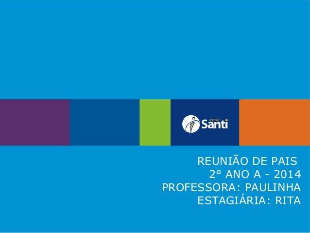 REUNIÃO DE PAIS 2° ANO A - 2014 PROFESSORA: PAULINHA ESTAGIÁRIA: RITA