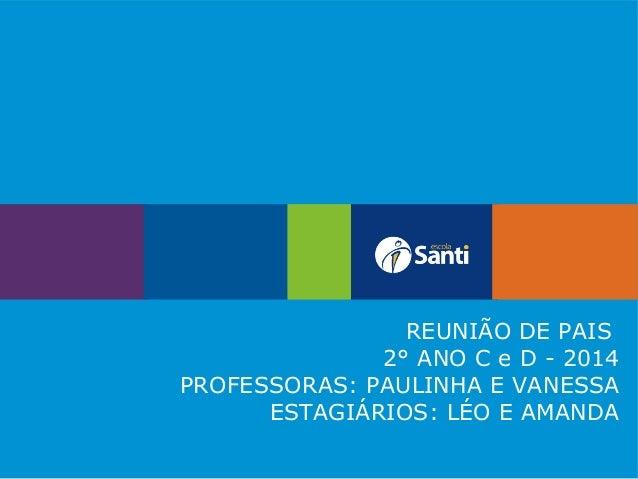 REUNIÃO DE PAIS 2° ANO C e D - 2014 PROFESSORAS: PAULINHA E VANESSA ESTAGIÁRIOS: LÉO E AMANDA