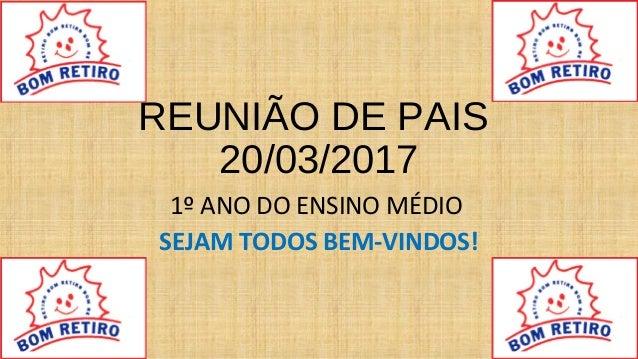 REUNIÃO DE PAIS 20/03/2017 1º ANO DO ENSINO MÉDIO SEJAM TODOS BEM-VINDOS!