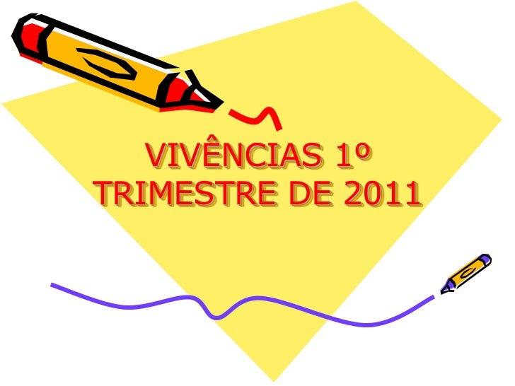 VIVÊNCIAS 1º TRIMESTRE DE 2011<br />