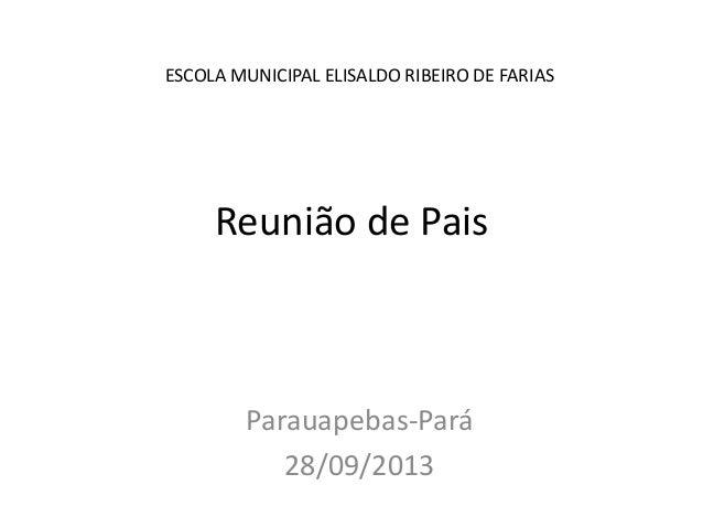 Reunião de Pais Parauapebas-Pará 28/09/2013 ESCOLA MUNICIPAL ELISALDO RIBEIRO DE FARIAS