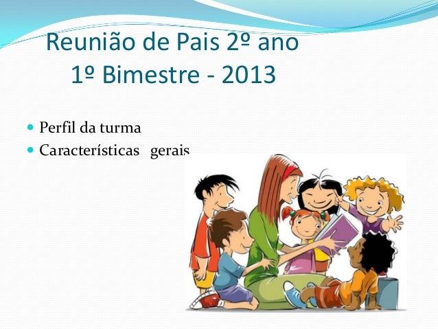  Perfil da turma Características geraisReunião de Pais 2º ano1º Bimestre - 2013