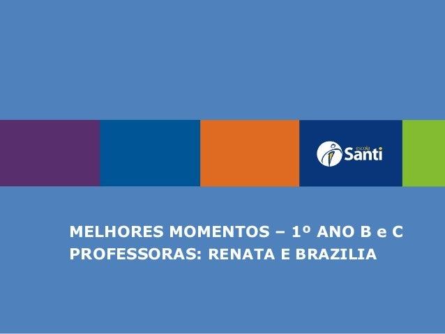 MELHORES MOMENTOS – 1º ANO B e C PROFESSORAS: RENATA E BRAZILIA