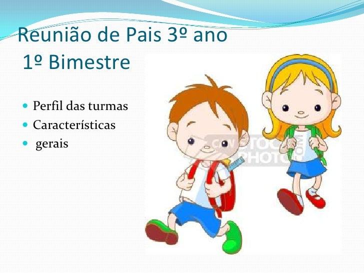 Reunião de Pais 3º ano1º Bimestre Perfil das turmas Características gerais