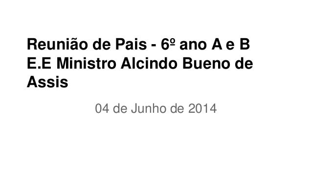 Reunião de Pais - 6º ano A e B E.E Ministro Alcindo Bueno de Assis 04 de Junho de 2014