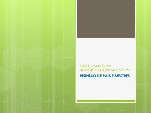 ESCOLA MUNICIPAL FRANCISCO NICOLAU DA SILVA REUNIÃO DE PAIS E MESTRES