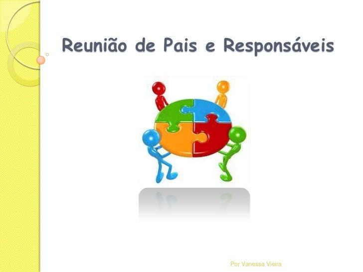 Reunião de Pais e Responsáveis                  Por Vanessa Vieira