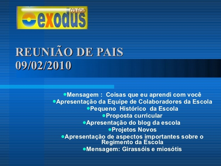 REUNIÃO DE PAIS  09/02/2010 <ul><li>Mensagem :  Coisas que eu aprendi com você </li></ul><ul><li>Apresentação da Equipe de...