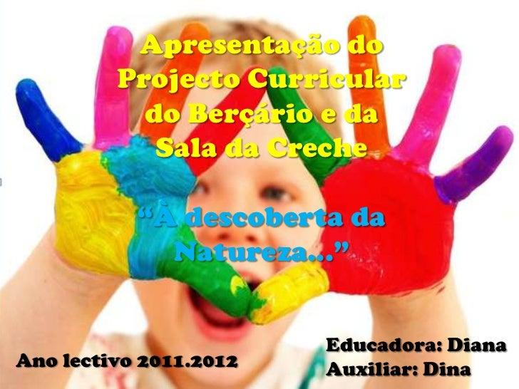 """Apresentação do         Projecto Curricular           do Berçário e da            Sala da Creche           """"À descoberta d..."""