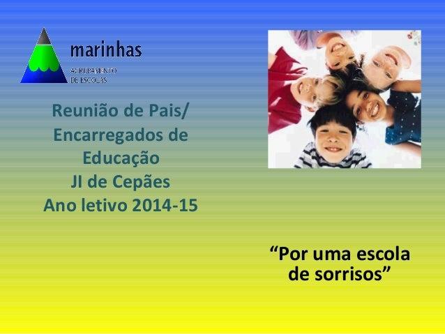 """Reunião de Pais/  Encarregados de  Educação  JI de Cepães  Ano letivo 2014-15  """"Por uma escola  de sorrisos"""""""