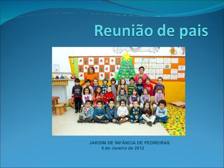 JARDIM DE INFÂNCIA DE PEDREIRAS 6 de Janeiro de 2012