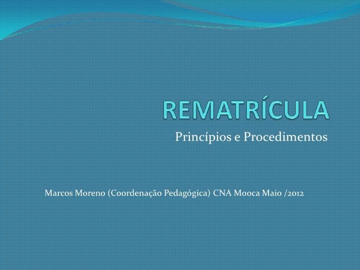 Princípios e ProcedimentosMarcos Moreno (Coordenação Pedagógica) CNA Mooca Maio /2012