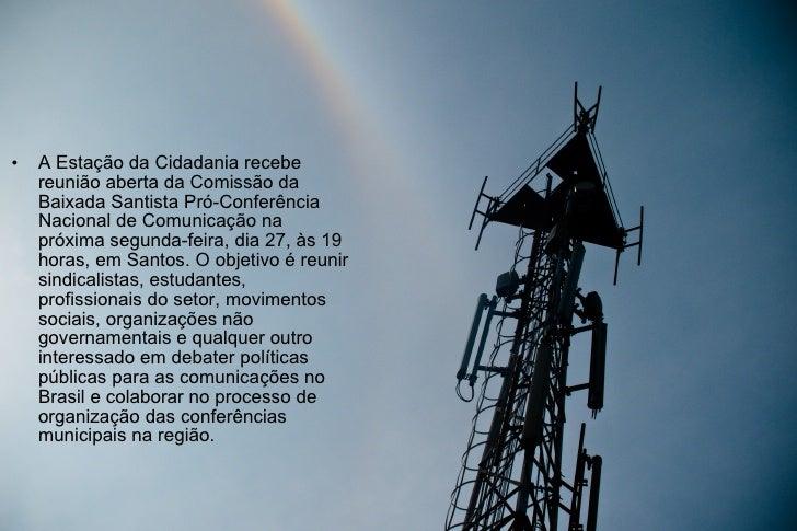 <ul><li>A Estação da Cidadania recebe reunião aberta da Comissão da Baixada Santista Pró-Conferência Nacional de Comunicaç...