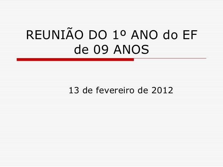 REUNIÃO DO 1º ANO do EF      de 09 ANOS     13 de fevereiro de 2012