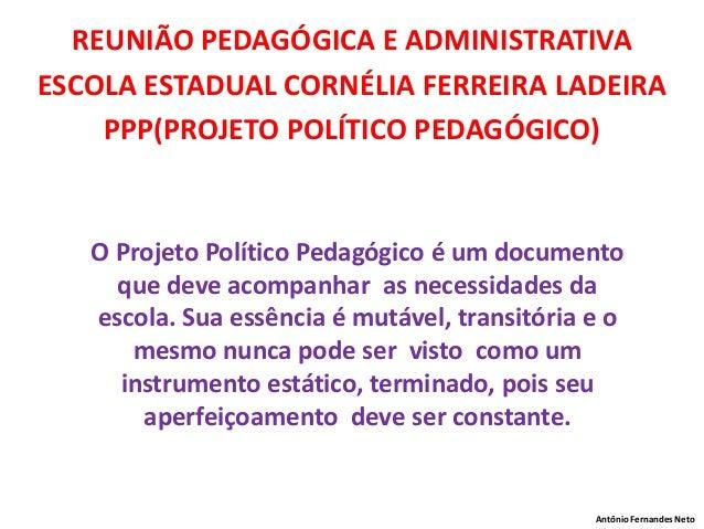 REUNIÃO PEDAGÓGICA E ADMINISTRATIVAESCOLA ESTADUAL CORNÉLIA FERREIRA LADEIRA    PPP(PROJETO POLÍTICO PEDAGÓGICO)   O Proje...