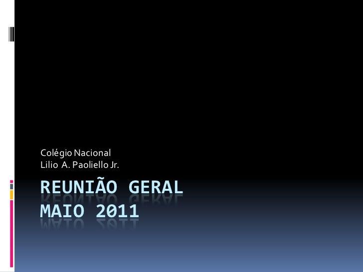 Colégio NacionalLilio A. Paoliello Jr.REUNIÃO GERALMAIO 2011