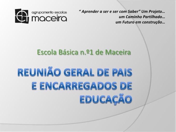 """Reunião Geral de Paise Encarregados de Educação<br />"""" Aprender a ser e ser com Saber"""" Um Projeto… <br />um Caminho Partil..."""