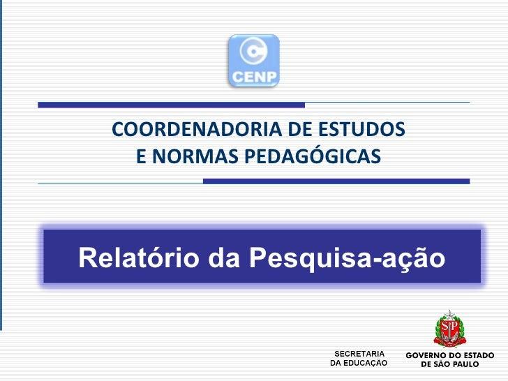 COORDENADORIA DE ESTUDOS E NORMAS PEDAGÓGICAS Relatório da Pesquisa-ação