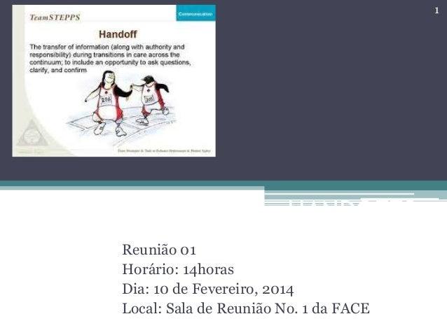 1  Grupo de Pesquisa HANDOFFS Reunião 01 Horário: 14horas Dia: 10 de Fevereiro, 2014 Local: Sala de Reunião No. 1 da FACE