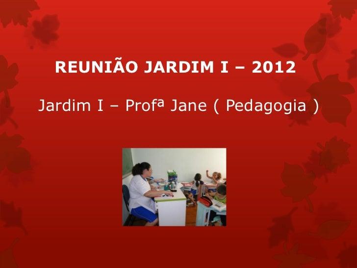 REUNIÃO JARDIM I – 2012Jardim I – Profª Jane ( Pedagogia )