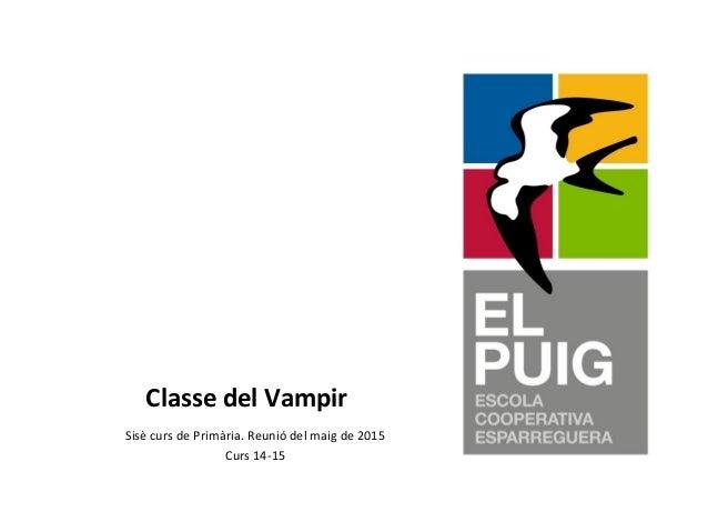 Classe del Vampir Sisè curs de Primària. Reunió del maig de 2015 Curs 14-15