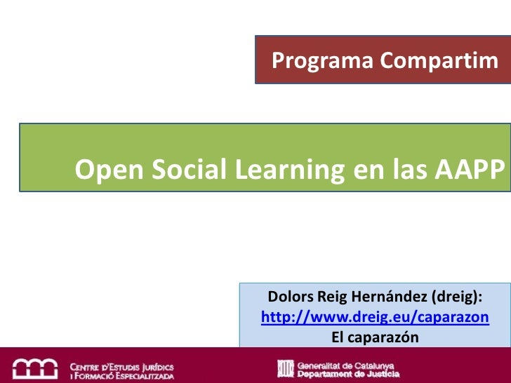 Programa Compartim    Open Social Learning en las AAPP                 Dolors Reig Hernández (dreig):              http://...