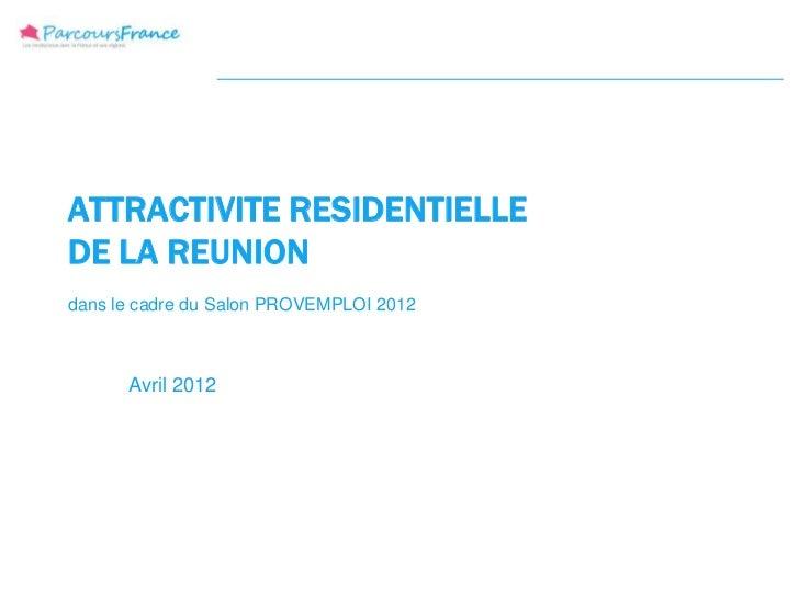 ATTRACTIVITE RESIDENTIELLEDE LA REUNIONdans le cadre du Salon PROVEMPLOI 2012      Avril 2012