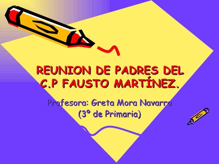 REUNION DE PADRES DEL C.P FAUSTO MARTÍNEZ. Profesora: Greta Mora Navarro (3º de Primaria)