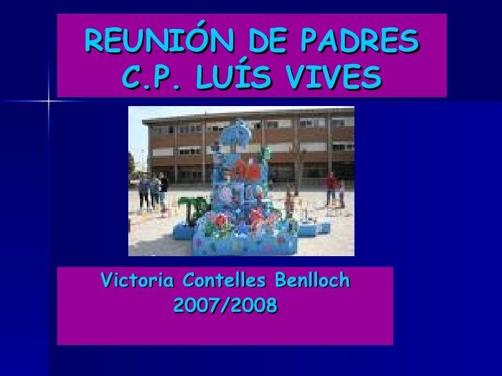 REUNIÓN DE PADRES C.P. LUÍS VIVES Victoria Contelles Benlloch 2007/2008