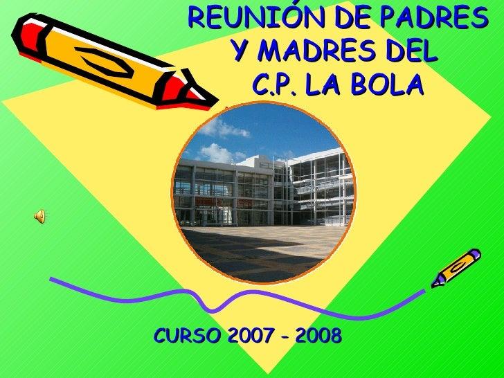 REUNIÓN DE PADRES Y MADRES DEL  C.P. LA BOLA CURSO 2007 - 2008