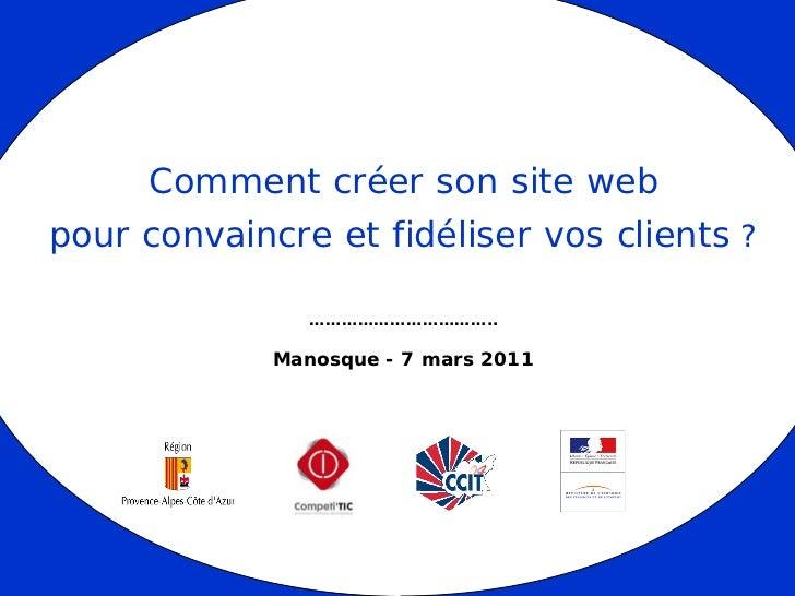 Comment créer son site webpour convaincre et fidéliser vos clients ?                ……………………………..             Manosque - 7...