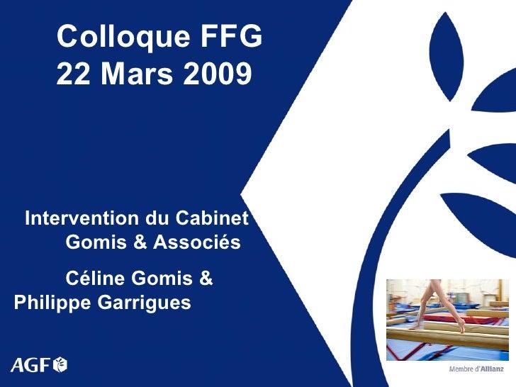 Colloque FFG  22 Mars 2009 Intervention du Cabinet  Gomis & Associés Céline Gomis &  Philippe Garrigues