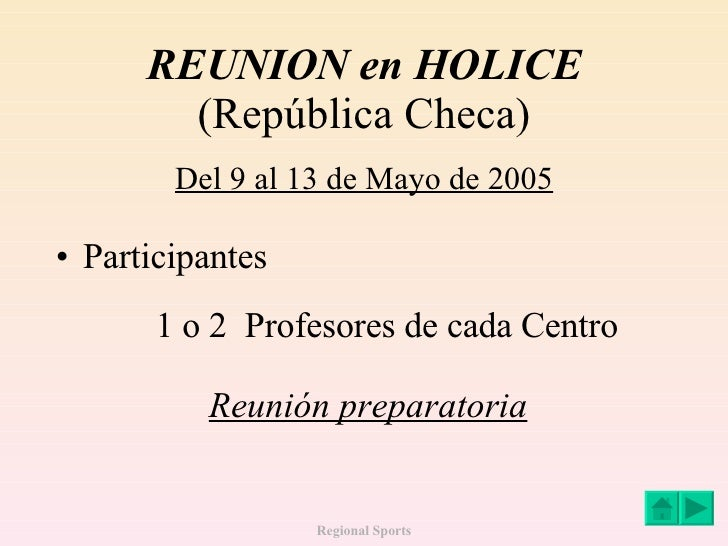 REUNION en HOLICE (República Checa) Del 9 al 13 de Mayo de 2005 <ul><li>Participantes </li></ul><ul><ul><ul><li>1 o 2  Pro...