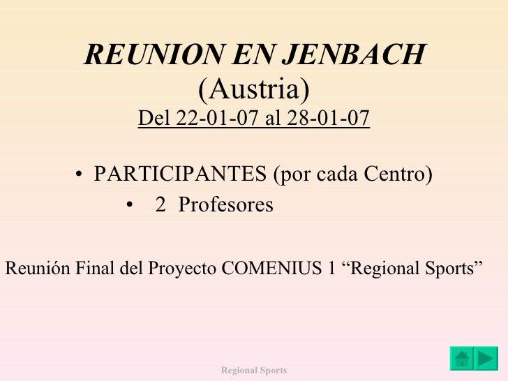 REUNION EN JENBACH (Austria) Del 22-01-07 al 28-01-07 <ul><li>PARTICIPANTES (por cada Centro) </li></ul><ul><ul><ul><li>2 ...