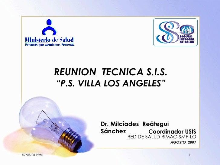 """REUNION  TECNICA S.I.S. """"P.S. VILLA LOS ANGELES"""" Coordinador USIS RED DE SALUD RIMAC-SMP-LO AGOSTO  2007 Dr. Milcíades  Re..."""