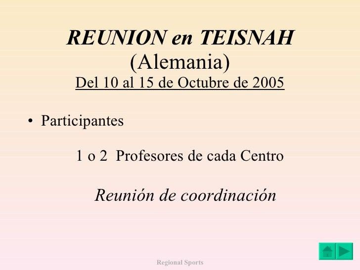 REUNION en TEISNAH (Alemania) Del 10 al 15 de Octubre de 2005 <ul><li>Participantes </li></ul><ul><ul><ul><li>1 o 2  Profe...