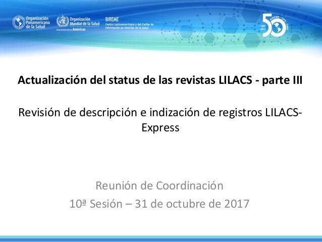 Actualización del status de las revistas LILACS - parte III Revisión de descripción e indización de registros LILACS- Expr...