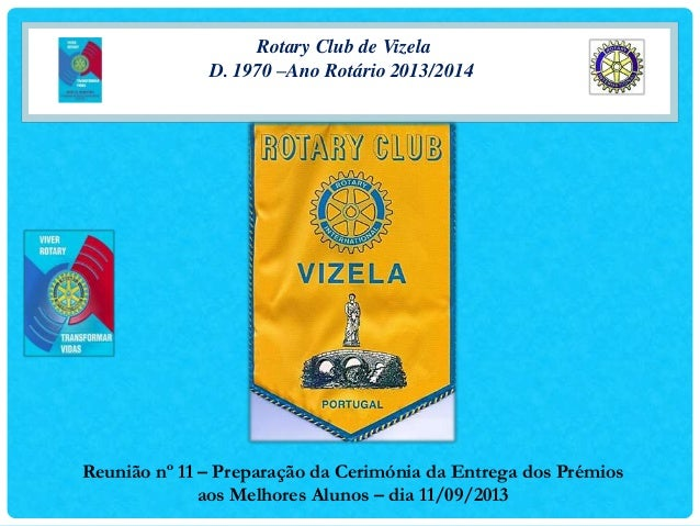 Rotary Club de Vizela D. 1970 –Ano Rotário 2013/2014 Reunião nº 11 – Preparação da Cerimónia da Entrega dos Prémios aos Me...