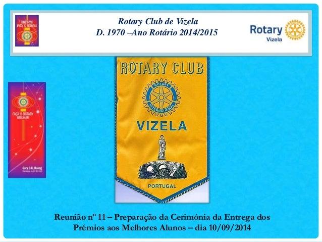 Rotary Club de Vizela  D. 1970 –Ano Rotário 2014/2015  Reunião nº 11 – Preparação da Cerimónia da Entrega dos  Prémios aos...
