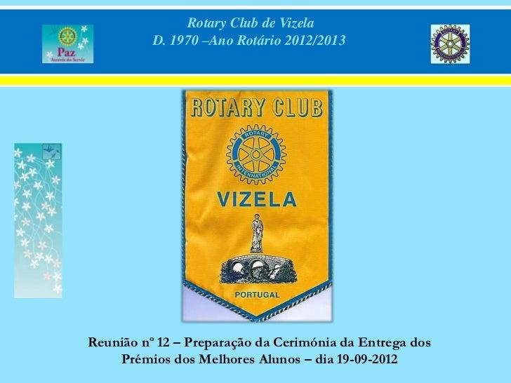 Rotary Club de Vizela          D. 1970 –Ano Rotário 2012/2013Reunião nº 12 – Preparação da Cerimónia da Entrega dos    Pré...