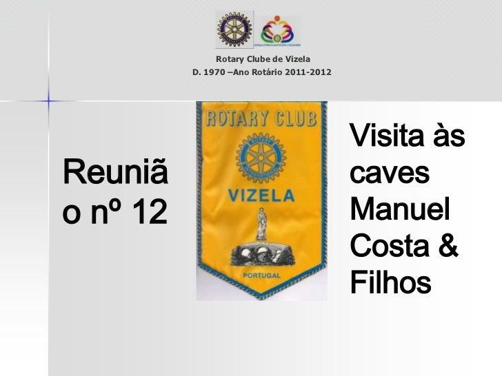 Rotary Clube de Vizela<br />D. 1970 –Ano Rotário 2011-2012<br />Visita às caves Manuel Costa & Filhos<br />Reunião <br />n...