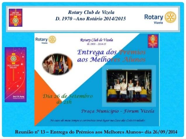 Rotary Club de Vizela D. 1970 –Ano Rotário 2014/2015 Reunião nº 13 – Entrega do Prémios aos Melhores Alunos– dia 26/09/2014
