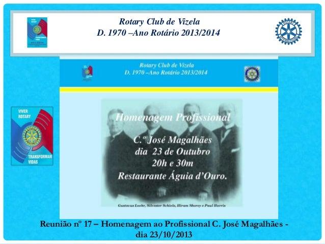 Rotary Club de Vizela D. 1970 –Ano Rotário 2013/2014  Reunião nº 17 – Homenagem ao Profissional C. José Magalhães dia 23/1...