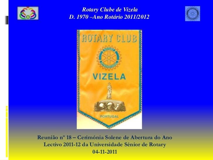 Rotary Clube de Vizela            D. 1970 –Ano Rotário 2011/2012Reunião nº 18 – Cerimónia Solene de Abertura do Ano  Lecti...
