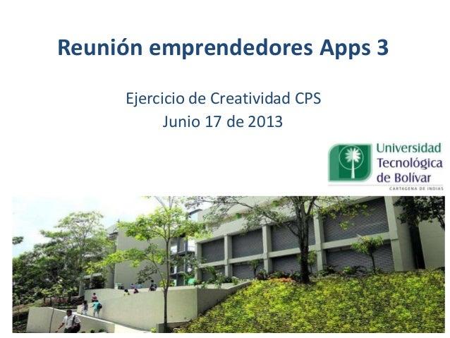Reunión emprendedores Apps 3Ejercicio de Creatividad CPSJunio 17 de 2013