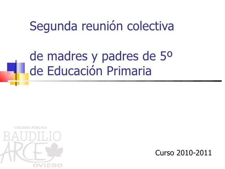 Segunda reunión colectiva  de madres y padres de 5º  de Educación Primaria Curso 2010-2011