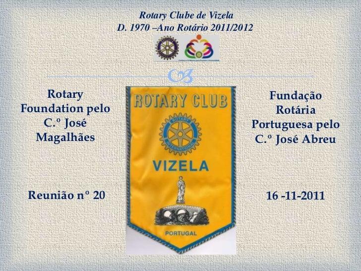 Rotary Clube de Vizela                  D. 1970 –Ano Rotário 2011/2012                                 Rotary            ...