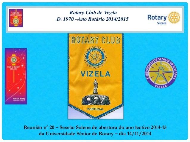 Rotary Club de Vizela  D. 1970 –Ano Rotário 2014/2015  Reunião nº 20 – Sessão Solene de abertura do ano lectivo 2014-15  d...